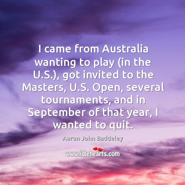 Image, I came from australia wanting to play (in the u.s.), got invited to the masters