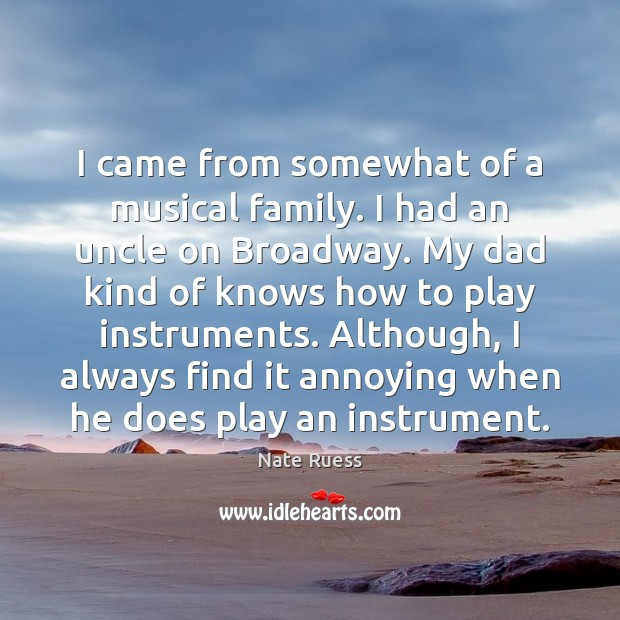 I came from somewhat of a musical family. I had an uncle Image