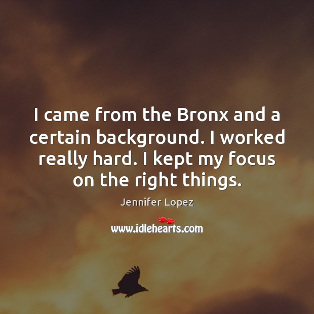 I came from the Bronx and a certain background. I worked really Jennifer Lopez Picture Quote