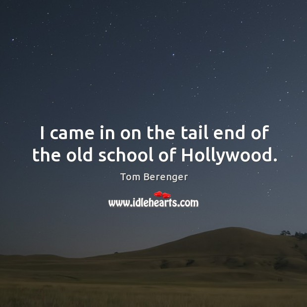 I came in on the tail end of the old school of hollywood. Image