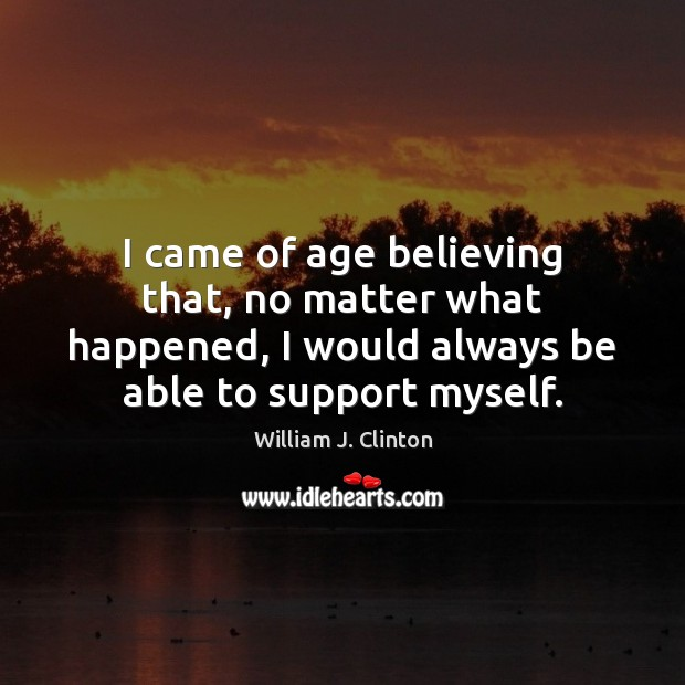 I came of age believing that, no matter what happened, I would Image