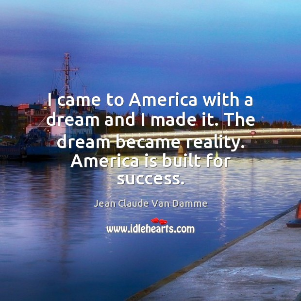 I came to America with a dream and I made it. The Image