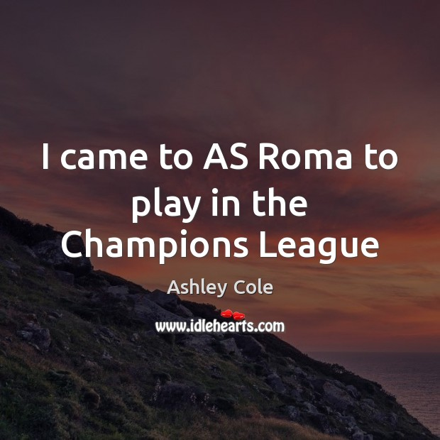 Image, I came to AS Roma to play in the Champions League