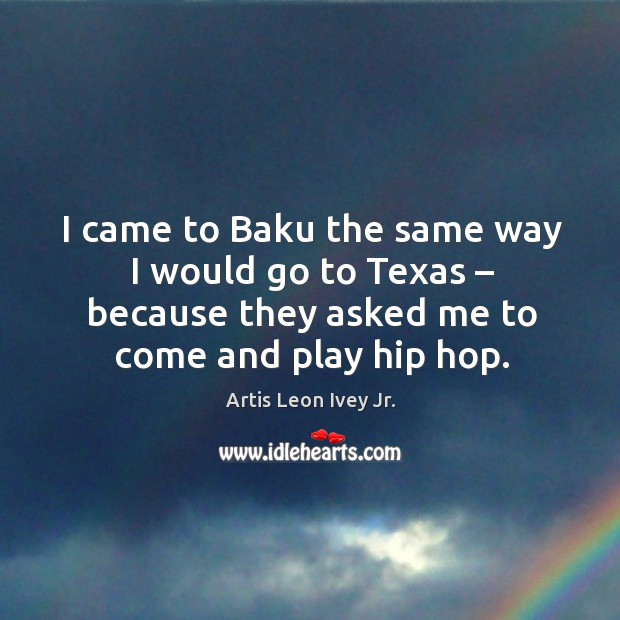 Image, I came to baku the same way I would go to texas – because they asked me to come and play hip hop.