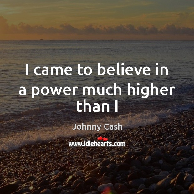 I came to believe in a power much higher than I Image