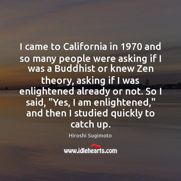 Image, I came to California in 1970 and so many people were asking if