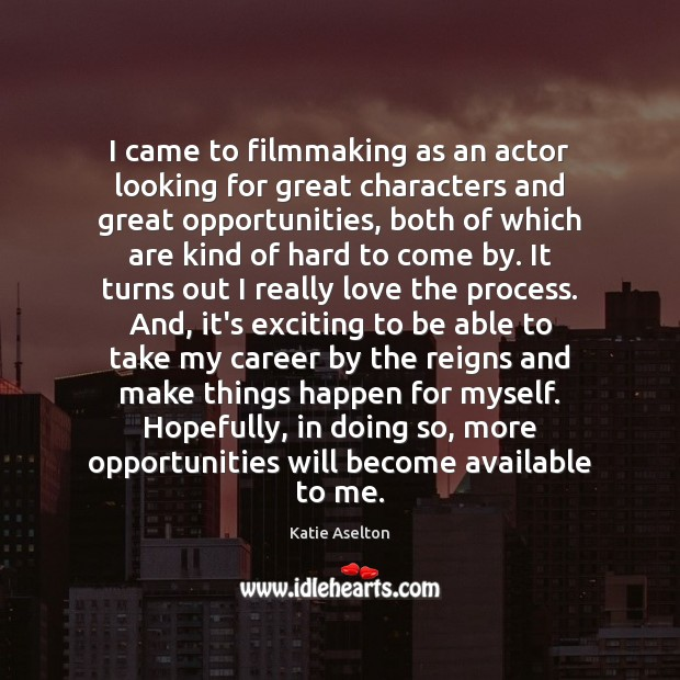 I came to filmmaking as an actor looking for great characters and Image