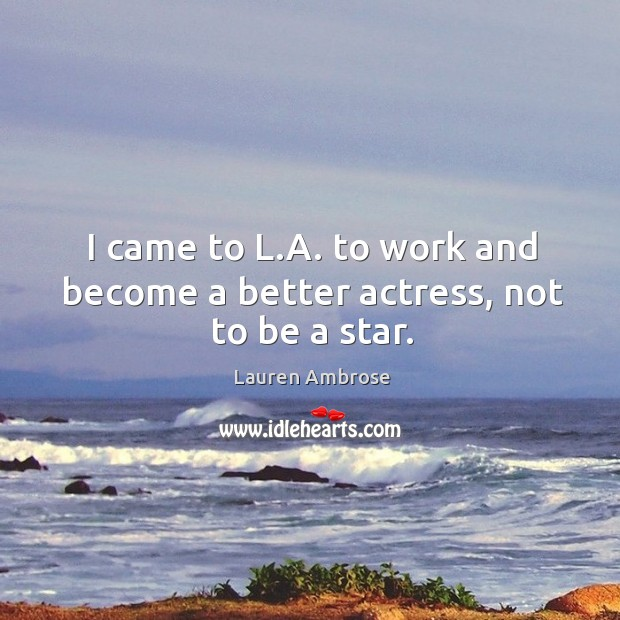 I came to l.a. To work and become a better actress, not to be a star. Image