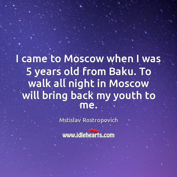 I came to Moscow when I was 5 years old from Baku. To Mstislav Rostropovich Picture Quote