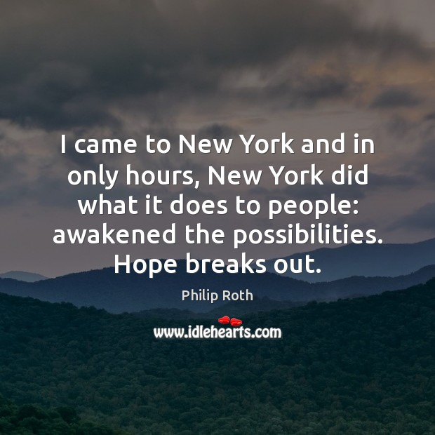 I came to New York and in only hours, New York did Philip Roth Picture Quote