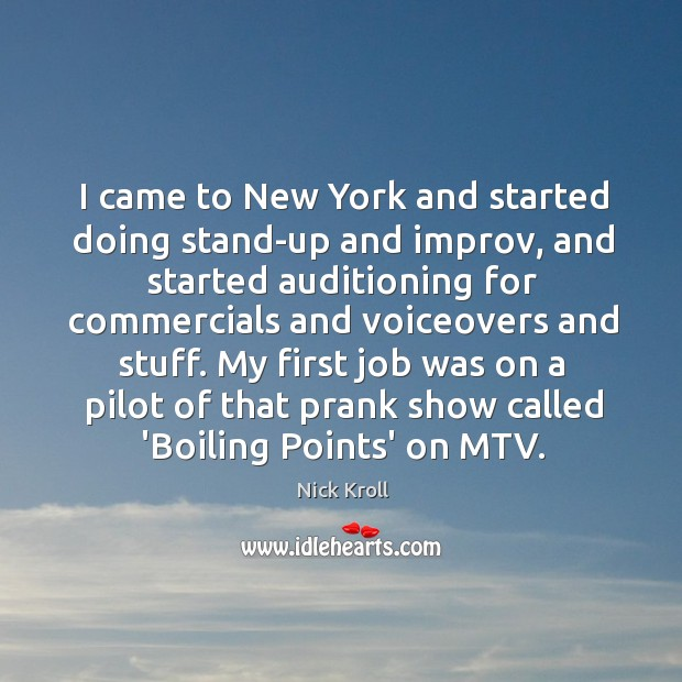 I came to New York and started doing stand-up and improv, and Nick Kroll Picture Quote
