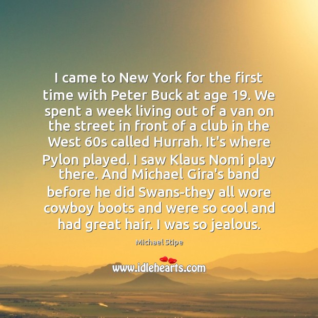 I came to New York for the first time with Peter Buck Michael Stipe Picture Quote