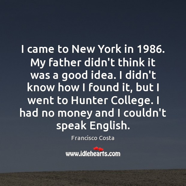 I came to New York in 1986. My father didn't think it was Image