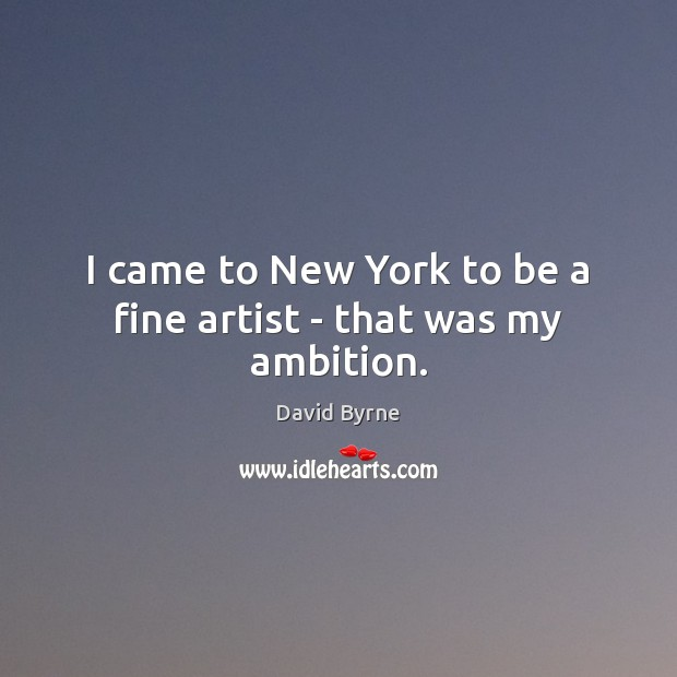 Image, I came to New York to be a fine artist – that was my ambition.