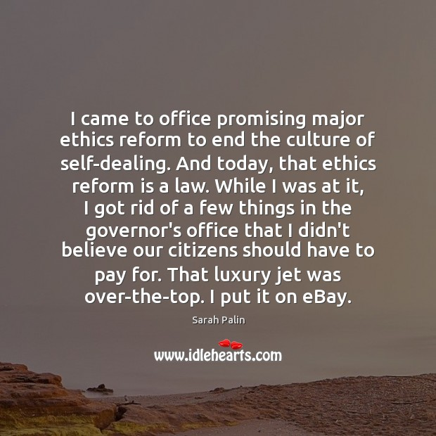 I came to office promising major ethics reform to end the culture Sarah Palin Picture Quote