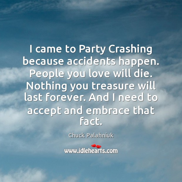 Image, I came to Party Crashing because accidents happen. People you love will
