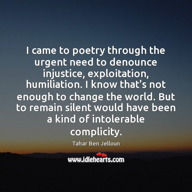 Image, I came to poetry through the urgent need to denounce injustice, exploitation,