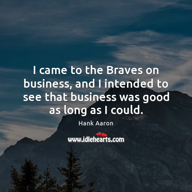 I came to the Braves on business, and I intended to see Image