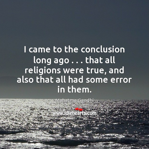 I came to the conclusion long ago . . . that all religions were true, Mahatma Gandhi Picture Quote