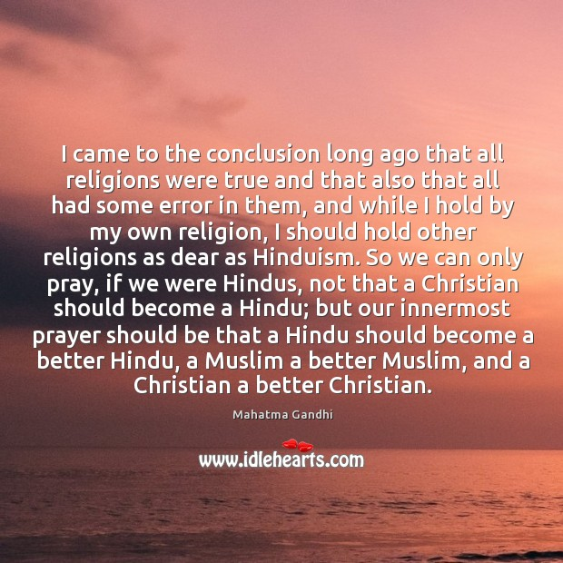 I came to the conclusion long ago that all religions were true Image