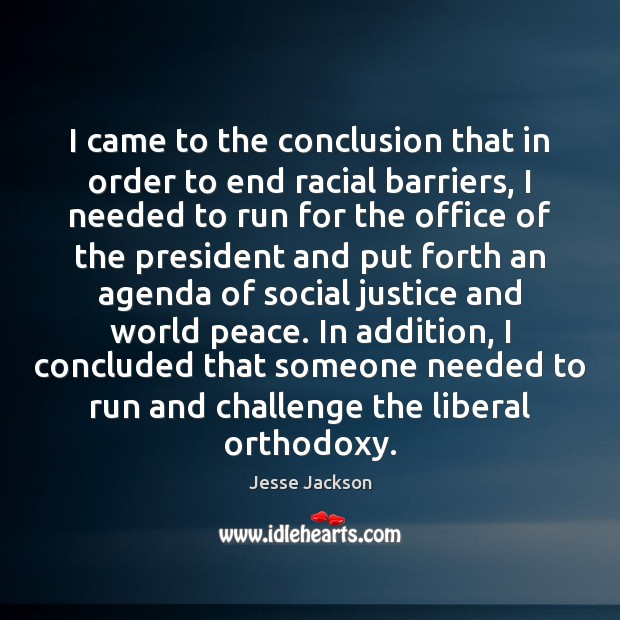 I came to the conclusion that in order to end racial barriers, Jesse Jackson Picture Quote