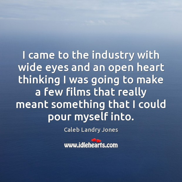 Image, I came to the industry with wide eyes and an open heart