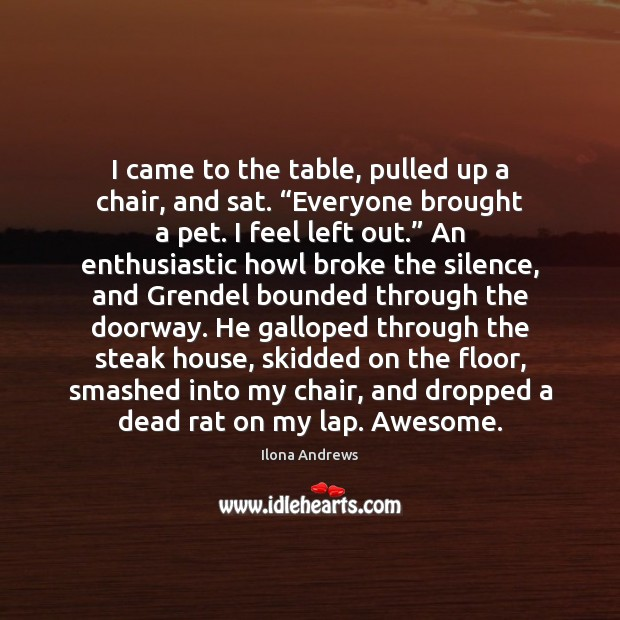 "Image, I came to the table, pulled up a chair, and sat. ""Everyone"
