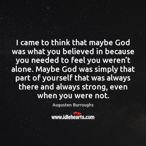 I came to think that maybe God was what you believed in Augusten Burroughs Picture Quote