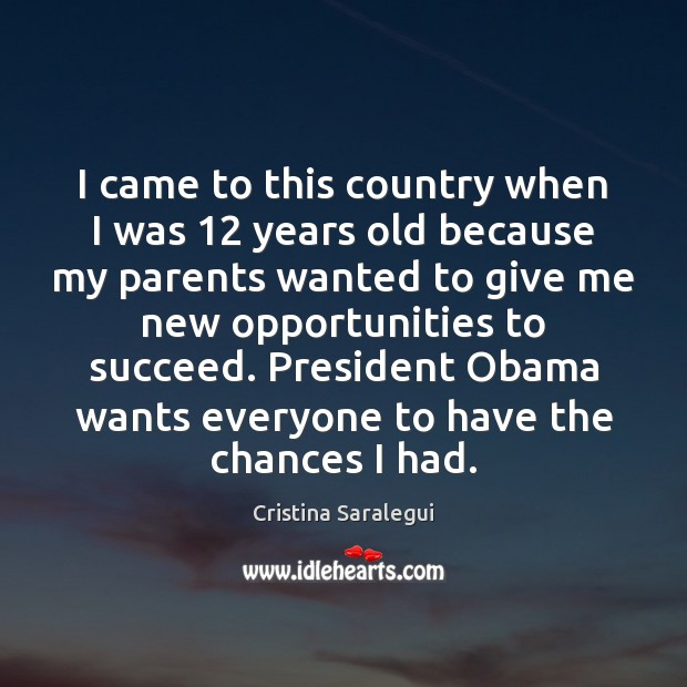 I came to this country when I was 12 years old because my Cristina Saralegui Picture Quote