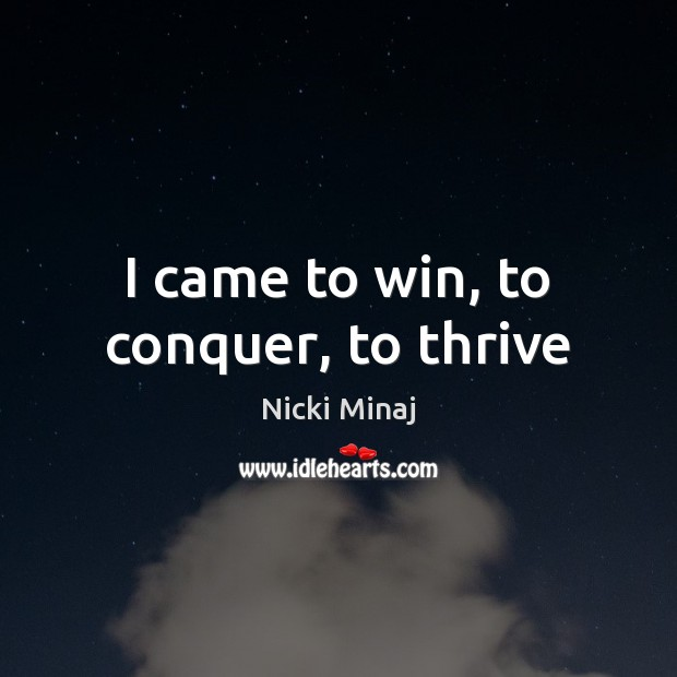 I came to win, to conquer, to thrive Image