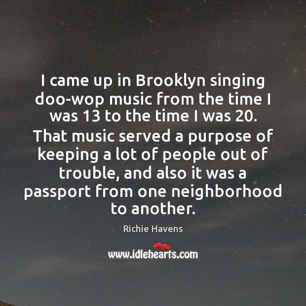 I came up in Brooklyn singing doo-wop music from the time I Richie Havens Picture Quote