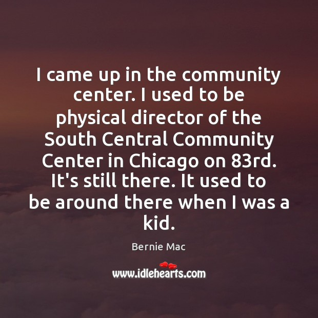 I came up in the community center. I used to be physical Image