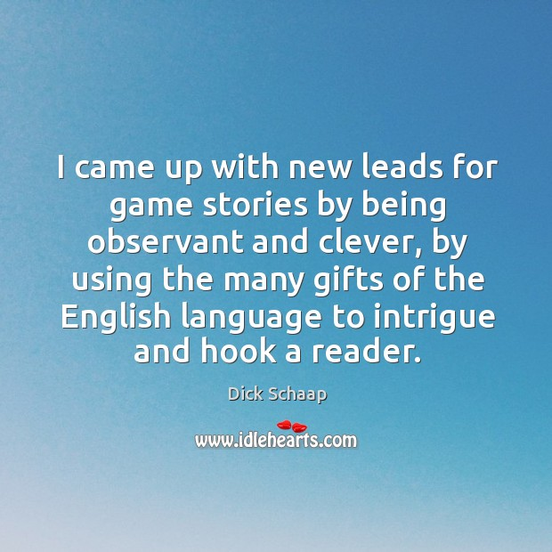 I came up with new leads for game stories by being observant and clever, by using the many Dick Schaap Picture Quote