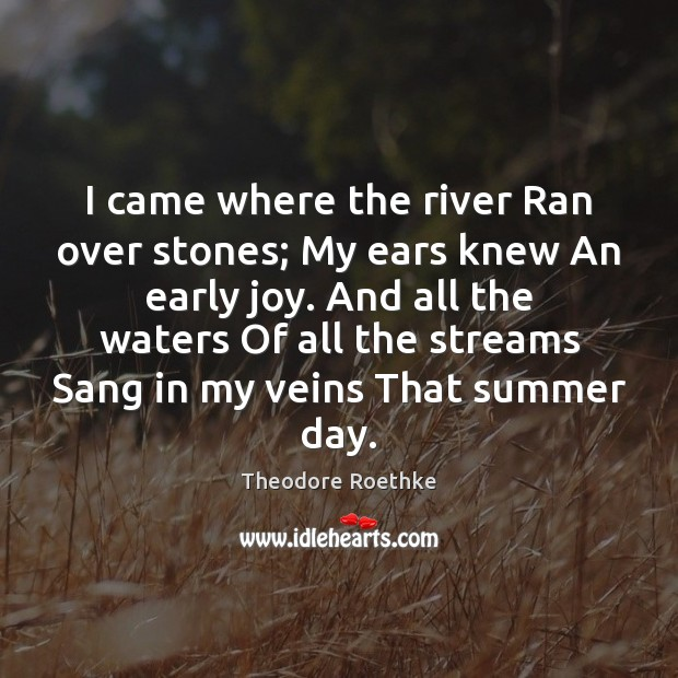 I came where the river Ran over stones; My ears knew An Summer Quotes Image
