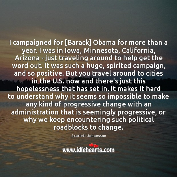 Image, I campaigned for [Barack] Obama for more than a year. I was