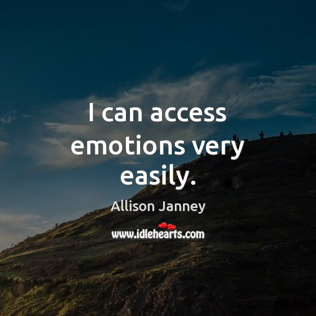 Image, I can access emotions very easily.