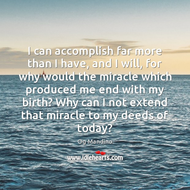 I can accomplish far more than I have, and I will, for Og Mandino Picture Quote