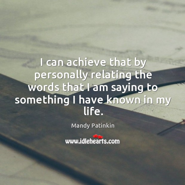 Image, I can achieve that by personally relating the words that I am saying to something I have known in my life.