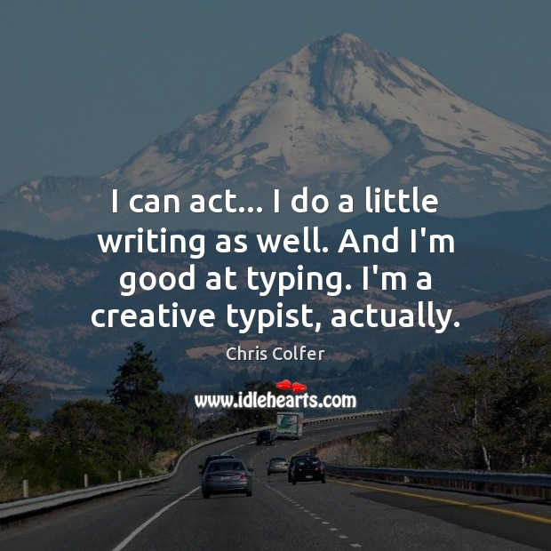I can act… I do a little writing as well. And I'm Chris Colfer Picture Quote