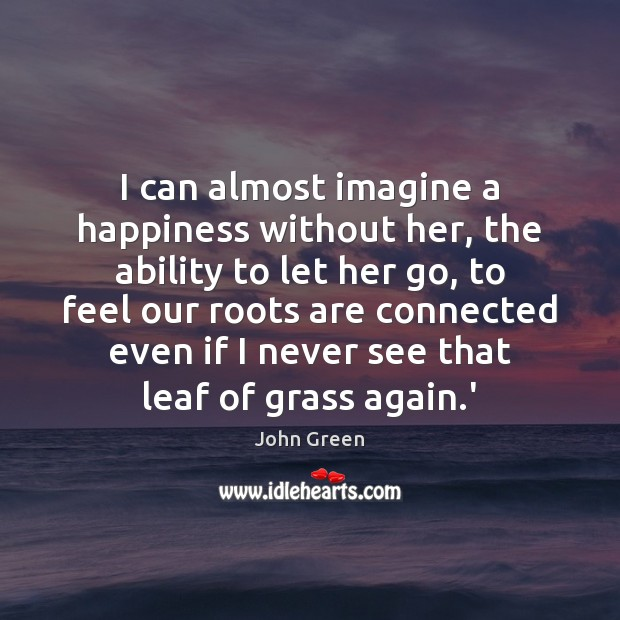 I can almost imagine a happiness without her, the ability to let Ability Quotes Image