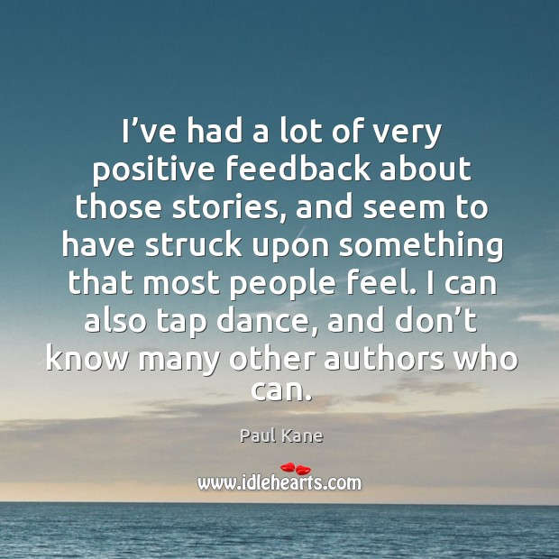 I can also tap dance, and don't know many other authors who can. Paul Kane Picture Quote