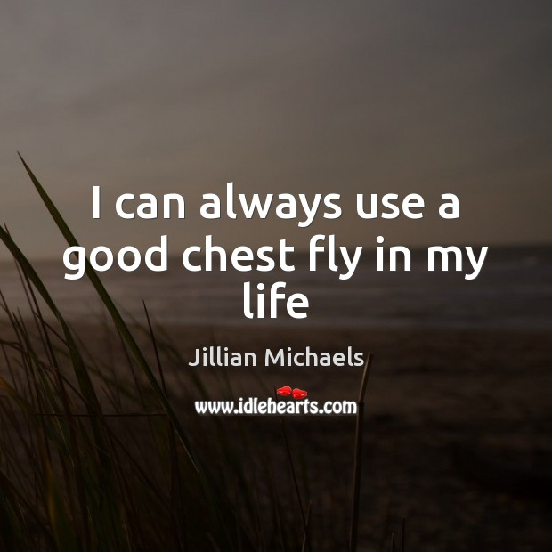 Image, I can always use a good chest fly in my life
