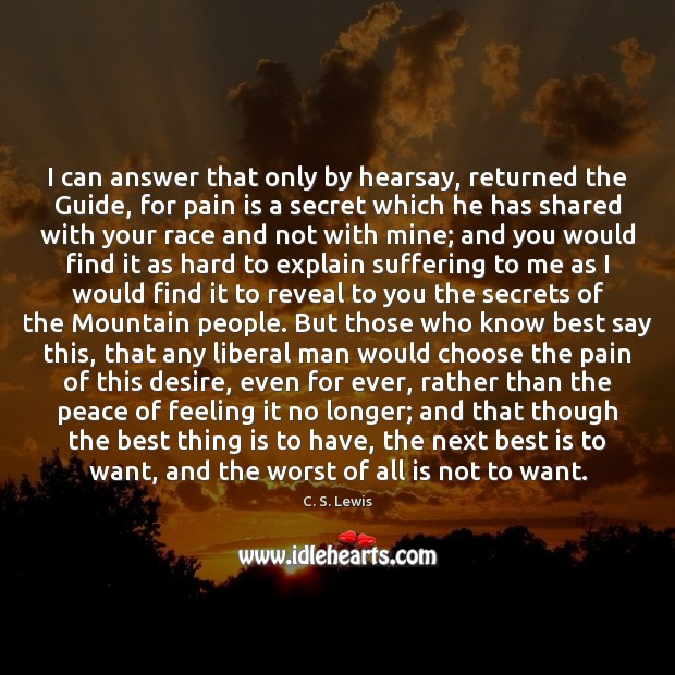 I can answer that only by hearsay, returned the Guide, for pain Pain Quotes Image
