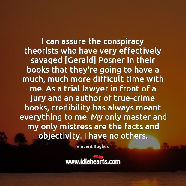 I can assure the conspiracy theorists who have very effectively savaged [Gerald] Image