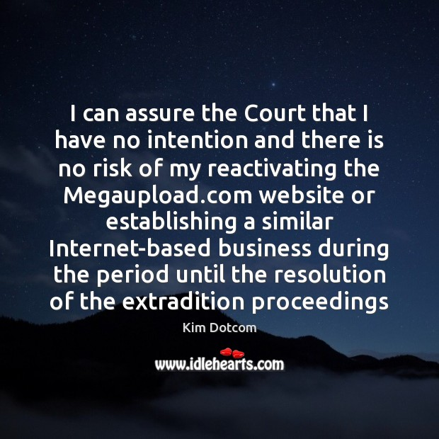 I can assure the Court that I have no intention and there Image