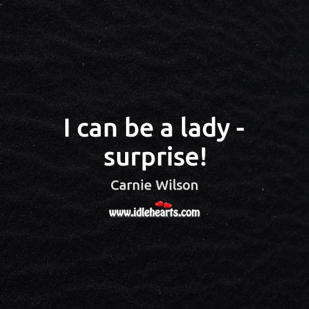 I can be a lady – surprise! Image
