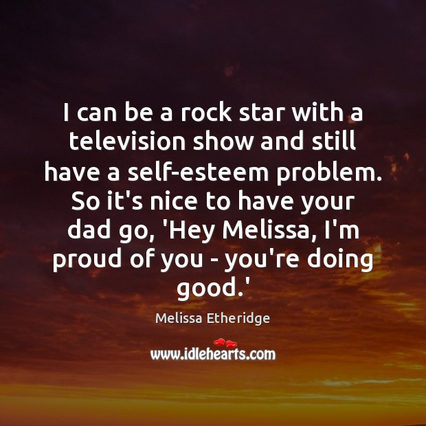 I can be a rock star with a television show and still Melissa Etheridge Picture Quote