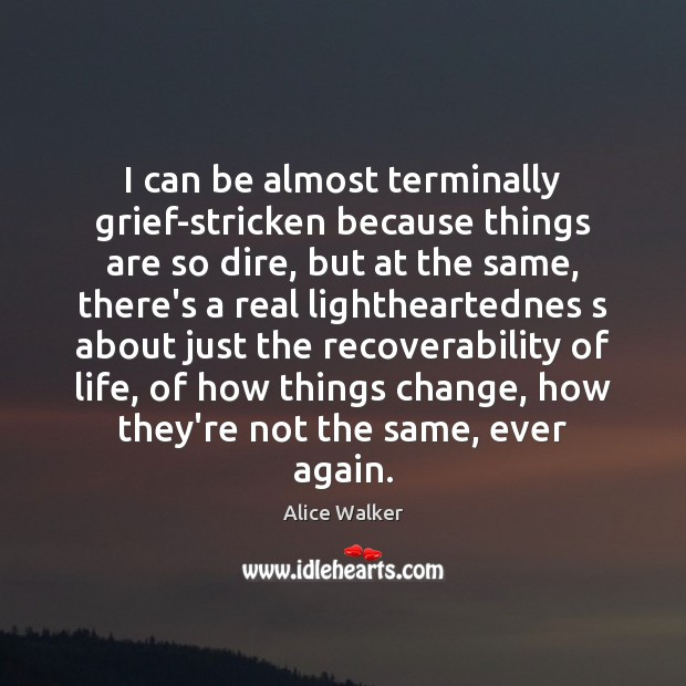 Image, I can be almost terminally grief-stricken because things are so dire, but