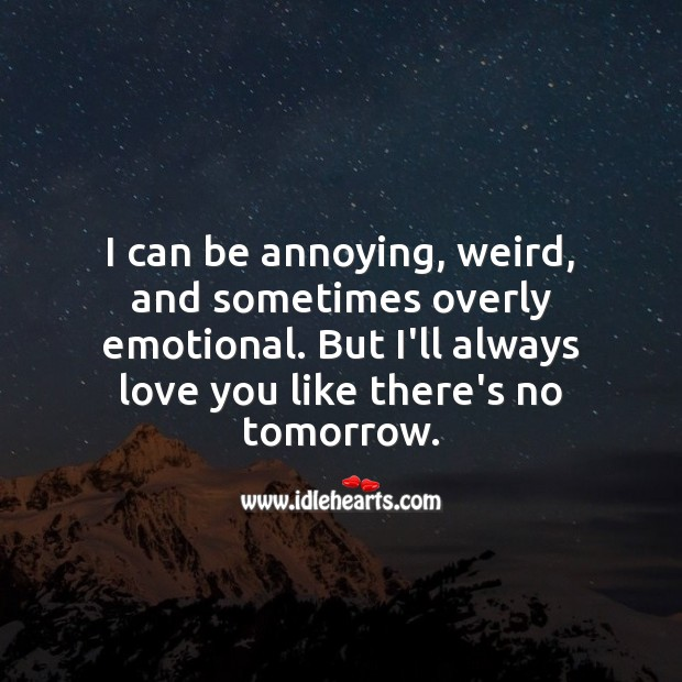 I can be annoying, weird, and sometimes overly emotional. Love Quotes for Him Image