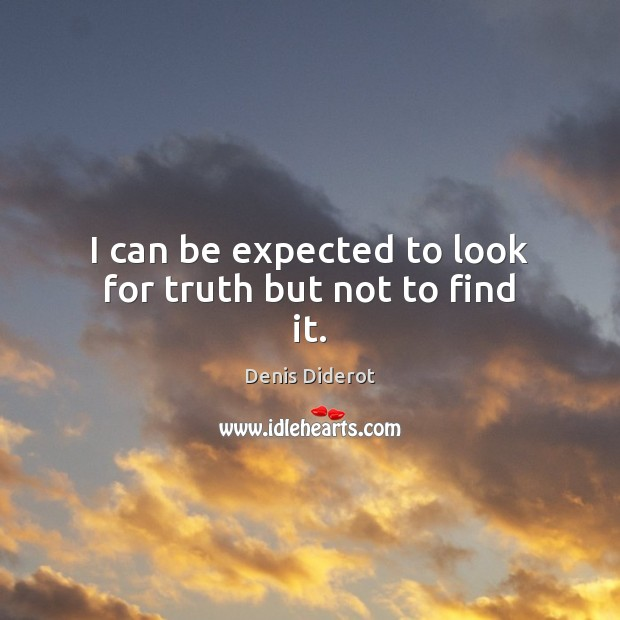 I can be expected to look for truth but not to find it. Image
